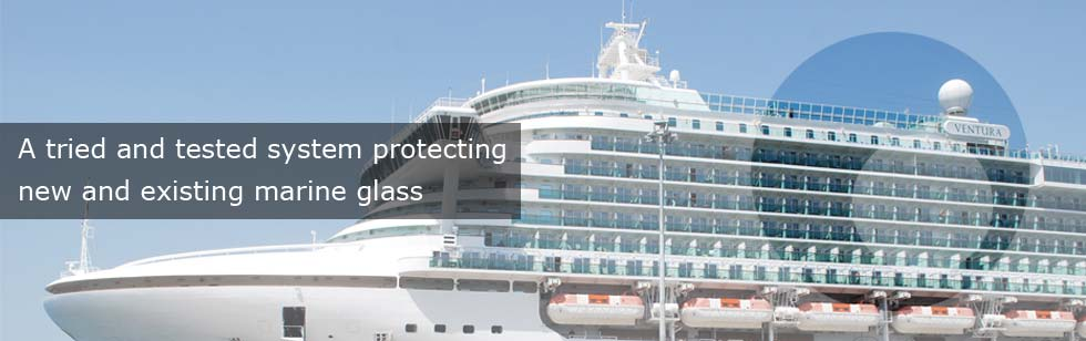 A tried and tested system for protecting new and existing marine glass